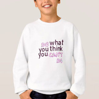 Do What You Think You Can't Do Sweatshirt