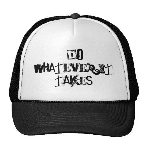 Do Whatever It Takes Trucker Hats