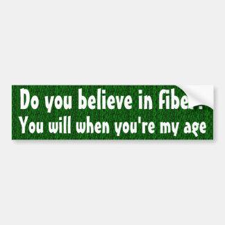 Do you believe in fiber bumper sticker