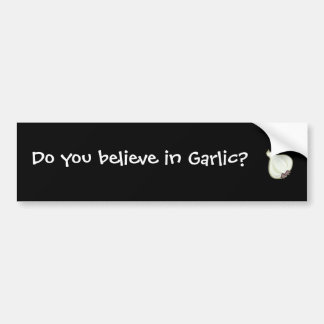 do you believe in garlic? bumper sticker