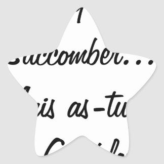do you believe that I will succumb but known ace Star Sticker