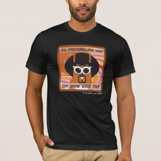 Do You Dig It? 1 T-Shirt