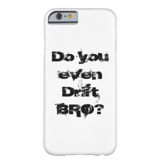 """""""Do you even Drift BRO?"""" Phone case. Barely There iPhone 6 Case"""