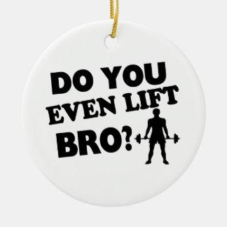 Do You Even Lift Bro? Ceramic Ornament