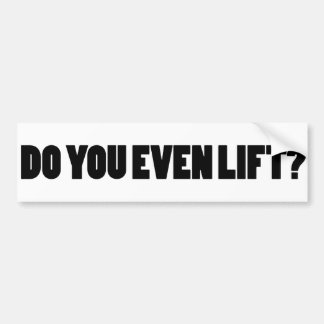 Do you even lift? bumper sticker