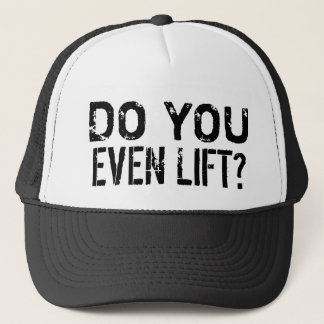 Do You Even Lift GYM Workout Trucker Hat