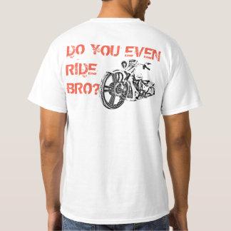 DO YOU EVEN RIDE BRO? T-Shirt