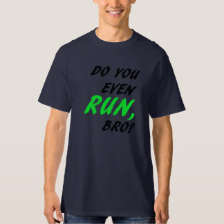 DO YOU EVEN RUN, BRO? Shirt