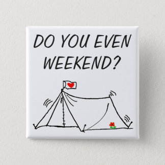 Do You Even Weekend? Shaking Tent 15 Cm Square Badge