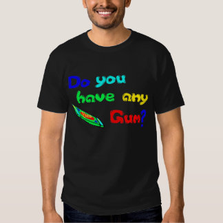 Do you have any gum? t-shirts