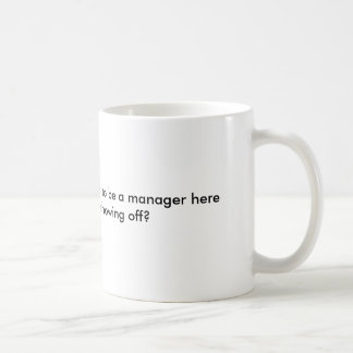 Do You have to be an idiot to be a manager here... Basic White Mug