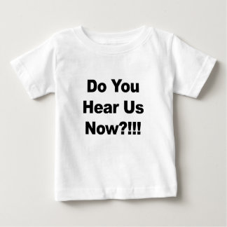 Do You Hear Us Now?!!! Baby T-Shirt