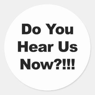 Do You Hear Us Now?!!! Classic Round Sticker
