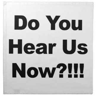 Do You Hear Us Now?!!! Napkin