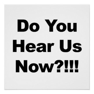 Do You Hear Us Now?!!! Protest Sign or Poster