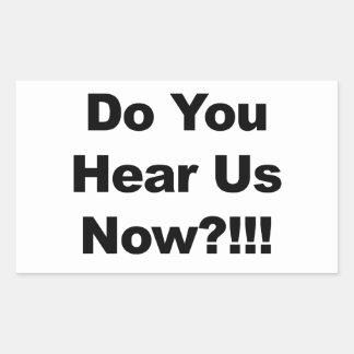 Do You Hear Us Now?!!! Rectangular Sticker