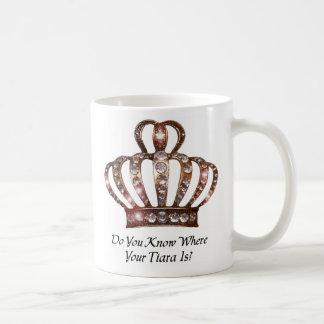 """Do You Know Where Your Tiara Is?"" mug"