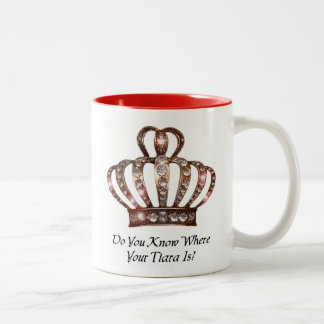 """Do You Know Where Your Tiara Is?"" Two-Tone Mug"