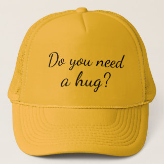 Do you need a hug Fun Trucker Hat