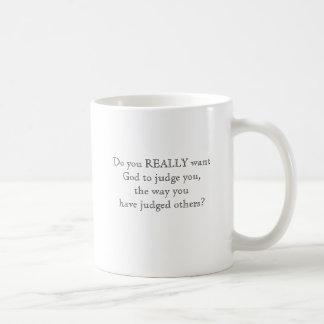 Do you REALLY want God to judge you, the way yo... Basic White Mug