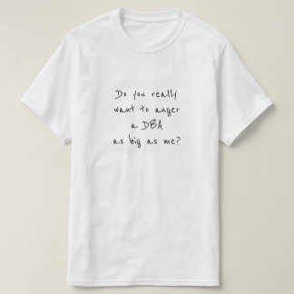 Do you really want to anger a DBA as big as me? T-Shirt