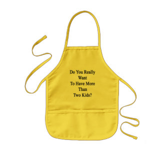 Do You Really Want To Have More Than Two Kids Kids Apron