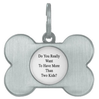 Do You Really Want To Have More Than Two Kids Pet Name Tag