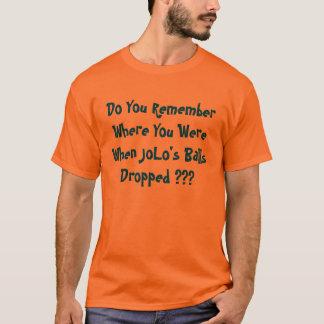 Do You Remember Where You Were When JoLo's Ball... T-Shirt
