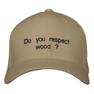Do you respect wood ? embroidered baseball caps