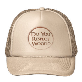 Do you respect wood? hats