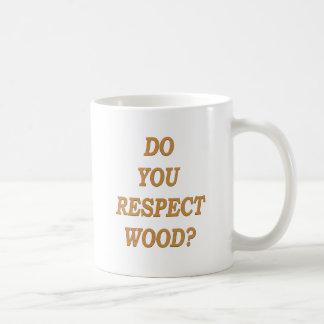 Do you respect wood ? basic white mug