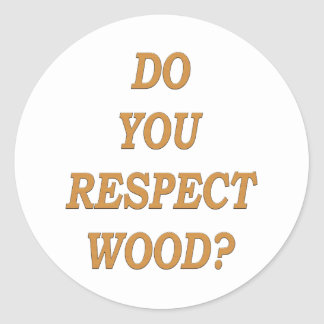Do you respect wood ? round sticker