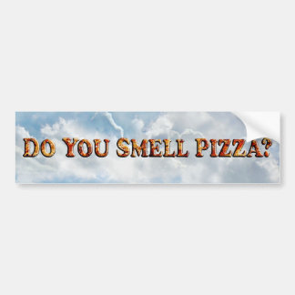 Do You Smell PIZZA - Bumper Sticker
