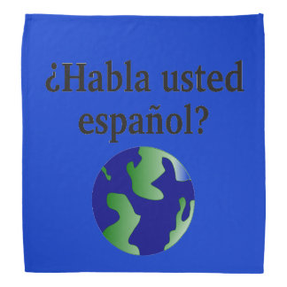 Do you speak Spanish? in Spanish. With globe Bandanna