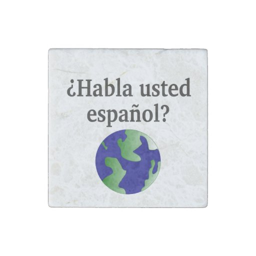 Do you speak Spanish? in Spanish. With globe Stone Magnet