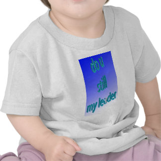 DO YOU STILL MY LEADER T-SHIRTS