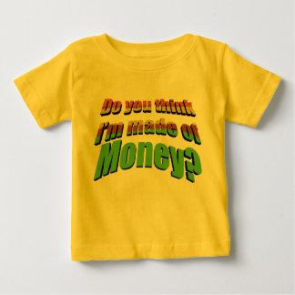 Do you think I'm made of  Money? Tshirt