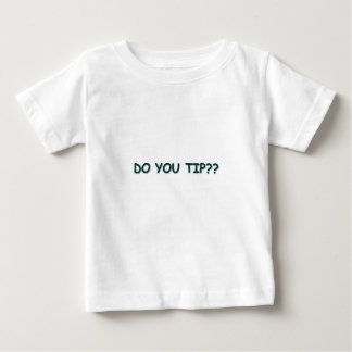Do You Tip? Baby T-Shirt