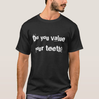 Do you value your teeth? T-Shirt