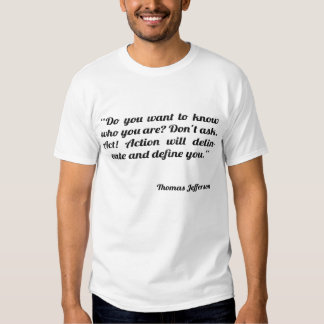 Do you want to know who you are? t shirt