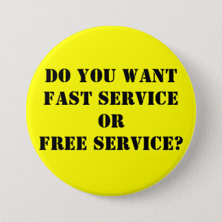 Do you wantFAST serviceORFREE service? 7.5 Cm Round Badge