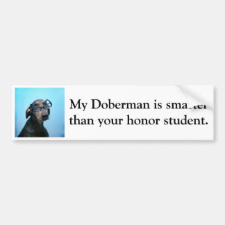 Doberman is smarter than honor student bumper sticker