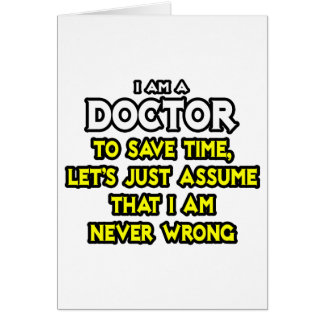 Doctor...Assume I Am Never Wrong Card