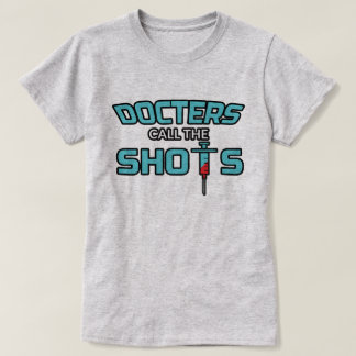Doctors Call The Shots - Funny Female Doctor T-Shi T-Shirt