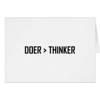 Doer Greater Than Thinker Card
