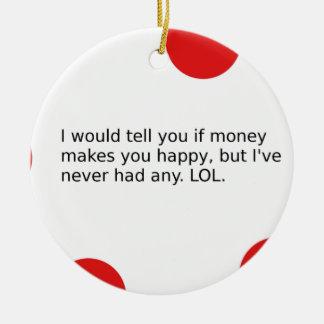 Does Money Make You Happy? Ceramic Ornament