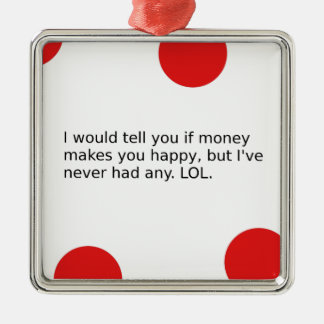 Does Money Make You Happy? Metal Ornament