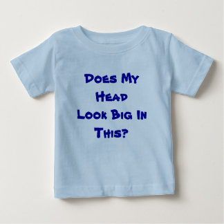 Does My Head Look Big In This? Baby T-Shirt