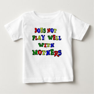 Does Not Play Well With Mothers Baby T-Shirt
