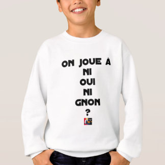 DOES ONE PLAY NEITHER NOR THUMP YES? - Word games Sweatshirt